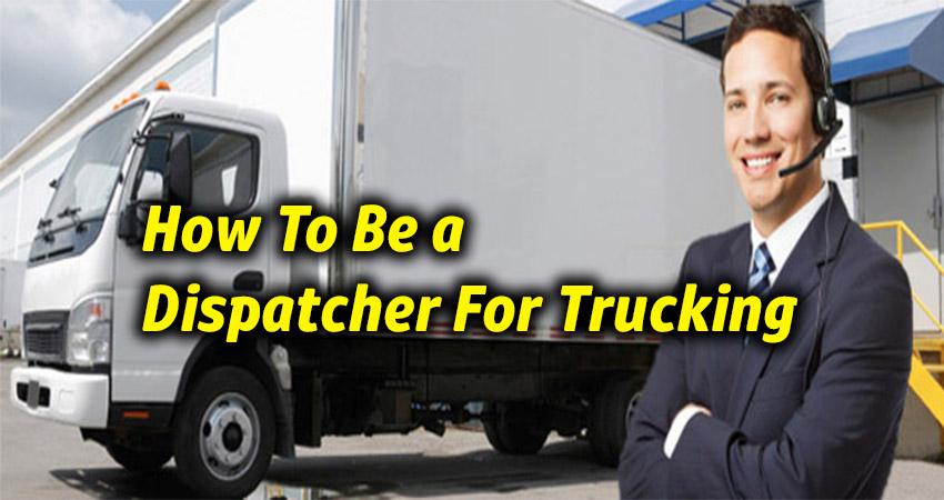 How to Be a Dispatcher for Trucking?