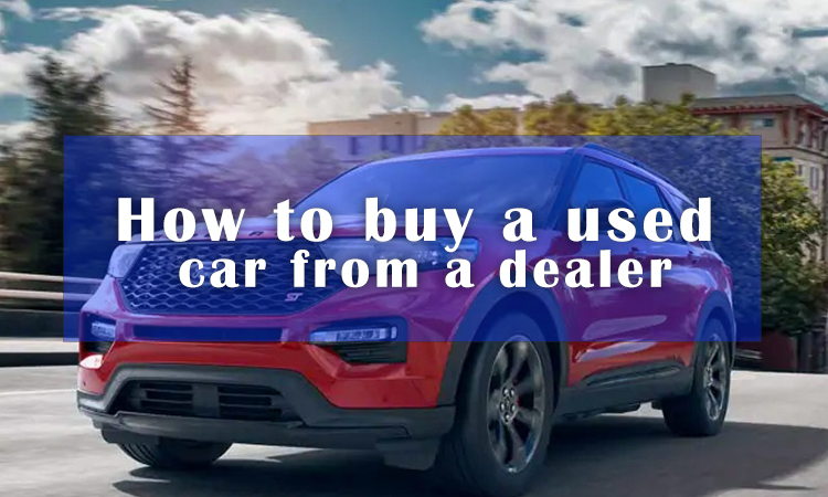 How to buy a used car from a dealer